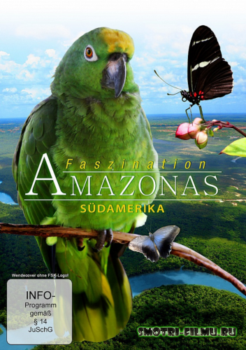 Удивительная амазонка: Южная Америка / Faszination Amazonas (2012) HDRip